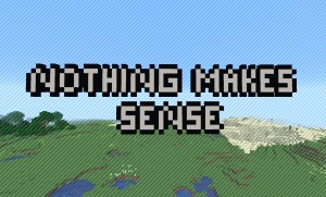 Download Nothing Makes Sense for Minecraft 1.15.1